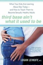Third Base Ain't What It Used to Be: What Your Kids Are Learning About Sex Today