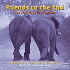 Friends to the End : The True Value of Friendship by Bradley Trevor Greive...