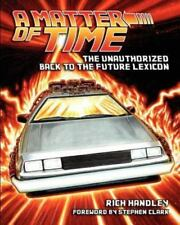A Matter of Time : The Unauthorized Back to the Future Lexicon by Rich.