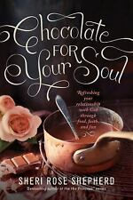 Chocolate for Your Soul : Refreshing Your Relationship with God Through Food,...
