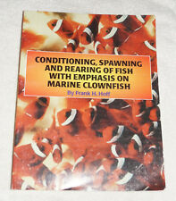 Conditioning, Spawning & Rearing of Fish : Emphasis on Marine Clownfish 1996