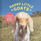 Happy Little Goats: A Hooved Celebration of the Good Life: Li... by Soraya Hirth