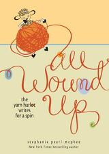 All Wound Up : The Yarn Harlot Writes for a Spin by Stephanie Pearl-McPhee