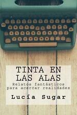 Tinta en Las Alas : Relatos Fantásticos para Acercar Realidades by Lucía...