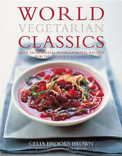World Vegetarian Classics: Over 200 Essential International Recipes for the Mod