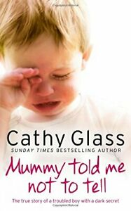 Mummy Told Me Not to Tell: The true story of a trou... by Glass, Cathy Paperback