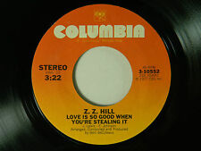 Z. Z. Hill 45 LOVE IS SO GOOD WHEN YOU'RE STEALING IT / NEED YOU BY MY SIDE ~VG+