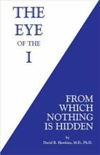 The Eye of the I: From Which Nothing is Hidden by David R. Hawkins