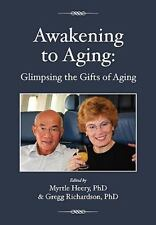 Awakening to Aging : Glimpsing the Gifts of Aging (2009, Paperback)