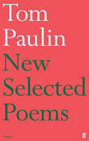 New Selected Poems of Tom Paulin, Paulin, Tom, New