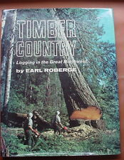 TIMBER COUNTRY Logging in the Great Northwest by Earl Roberge 1977 Hard Cover