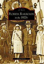 Florida Railroads in the 1920's [Images of Rail] [FL] [Arcadia Publishing]