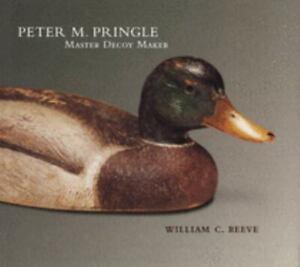 Peter M. Pringle, Master Decoy Maker, Reeve, William C.