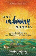 One Ordinary Sunday: A Meditation on the Mystery of the Mass-ExLibrary
