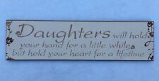 DAUGHTERS WILL HOLD YOUR HAND FOR A LITTLE WHILE BUT HOLD YOUR HEART WALL PLAQUE