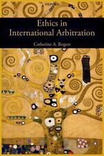 Ethics in International Arbitration by Catherine A. Rogers (2014, Paperback)