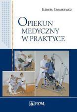 Opiekun Medyczny W Praktyce by El Bieta Szwa Kiewicz (2013, Paperback)