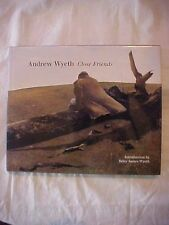 2001 Book ANDREW WYETH CLOSE FRIENDS intro by Betsy James Wyeth ARTIST PAINTINGS