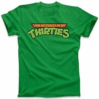 Teenage Mutant Ninja Turtles I Am Actually In My Thirties T Shirt Funny Top Tee