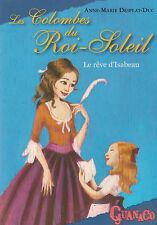 LES COLOMBES DU ROI-SOLEIL tome 5  le rêve d'Isabeau Desplat-Duc livre jeunesse