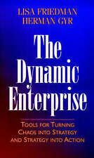 The Dynamic Enterprise: Tools for Turning Chaos Into Strategy and Strategy...