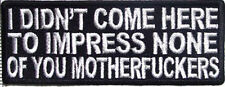 I Didn't Come Here To Impress You Funny Motorcycle Biker Vest Patch