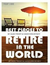 Best Places to Retire in the World: Top 100 by Alex Trost and Vadim Kravetsky...