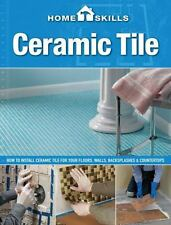 HomeSkills: Ceramic Tile: How to Install Ceramic Tile for Your Floors, Walls, ..