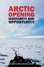 Arctic Opening : Insecurity and Opportunity by Christian LeMiere and Jeffrey...