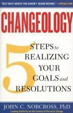 Changeology : 5 Steps to Realizing Your Goals and Resolutions by John C....