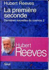 LA PREMIERE SECONDE - Dernières nouvelles du cosmos. 2 - H. Reeves - Astronomie