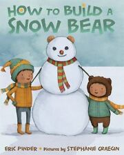 How to Build a Snow Bear by Pinder, Eric