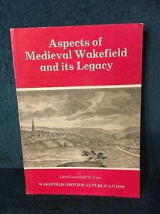Aspects of Medieval Wakefield and its Legacy by John Goodchild M. Univ