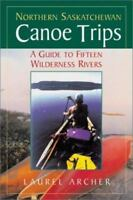 Northern Saskatchewan Canoe Trips: A Guide to 15 Wilderness Rivers , Archer, Lau
