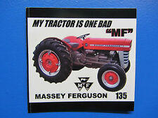 "MASSEY FERGUSON 135 ""MY TRACTOR IS ONE BAD MF"" Bumper Sticker/Decal"