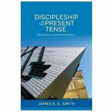Discipleship in the Present Tense: Reflections on Faith and Culture (Paperback o