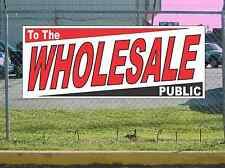 WHOLESALE TO THE PUBLIC Banner Sign NEW