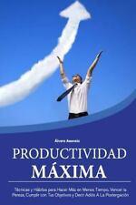 Productividad Maxima : Técnicas y Hábitos para Hacer Más en Menos Tiempo,...