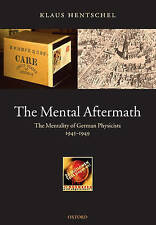 The Mental Aftermath: The Mentality of German Physicists 1945-1949, Hentschel, K