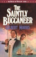 The Saintly Buccaneer (The House of Winslow #5) by Morris, Gilbert