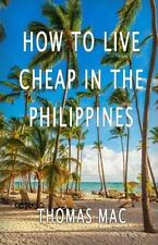 How to Live Cheap in the Philippines by Thomas Mac (2016, Paperback)