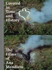 Covered in Time and History: The Films of Ana Mendieta by Howard Oransky HC
