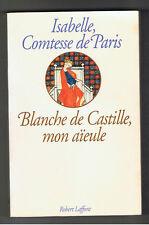 BLANCHE DE CASTILLE MON AIEULE ISABELLE COMTESSE DE PARIS ROBERT LAFFONT 1991