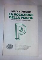 La vocazione della psiche: undici terapeuti si raccontano - N. Janigro - Einaudi