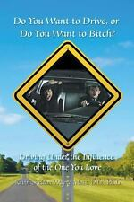 Do You Want to Drive, or Do You Want to Bitch? Driving Under the Influence of th