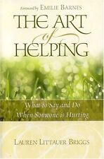 The Art of Helping: What to Say and Do When Someone Is Hurting by Lauren Littaue