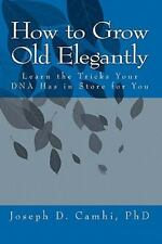 How to Grow Old Elegantly : Or Learn the Tricks Your DNA Has in Store for You...