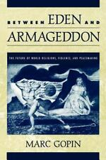 Between Eden and Armageddon: The Future of World Religions, Violence, and Peace