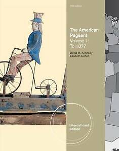 The American Pageant, Volume 1, International Edition by Kennedy, David, Cohen,