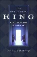 The Returning King : A Guide to the Book of Revelation by Vern S. Poythress...